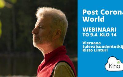 Kiho webinaari – Post Corona World – kuinka yritysten toimintaympäristö muuttuu? 9.4.2020 klo 14